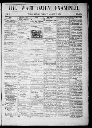 Primary view of object titled 'The Waco Daily Examiner. (Waco, Tex.), Vol. 2, No. 105, Ed. 1, Friday, March 6, 1874'.