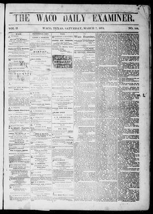 Primary view of object titled 'The Waco Daily Examiner. (Waco, Tex.), Vol. 2, No. 106, Ed. 1, Saturday, March 7, 1874'.