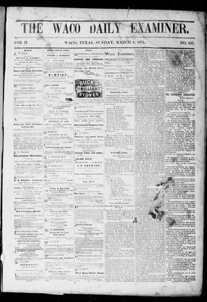 Primary view of object titled 'The Waco Daily Examiner. (Waco, Tex.), Vol. 2, No. 107, Ed. 1, Sunday, March 8, 1874'.