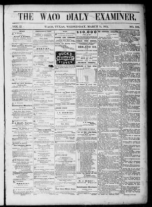 Primary view of object titled 'The Waco Daily Examiner. (Waco, Tex.), Vol. 2, No. 109, Ed. 1, Wednesday, March 11, 1874'.