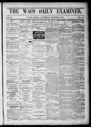 Primary view of object titled 'The Waco Daily Examiner. (Waco, Tex.), Vol. 2, No. 112, Ed. 1, Saturday, March 14, 1874'.