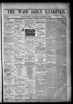 Primary view of object titled 'The Waco Daily Examiner. (Waco, Tex.), Vol. 2, No. 118, Ed. 1, Saturday, March 21, 1874'.