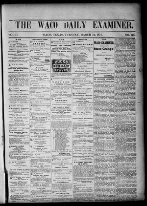 Primary view of object titled 'The Waco Daily Examiner. (Waco, Tex.), Vol. 2, No. 120, Ed. 1, Tuesday, March 24, 1874'.