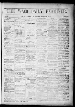 Primary view of object titled 'The Waco Daily Examiner. (Waco, Tex.), Vol. 2, No. 128, Ed. 1, Thursday, April 2, 1874'.