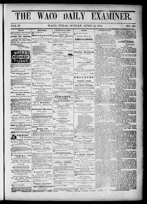 Primary view of object titled 'The Waco Daily Examiner. (Waco, Tex.), Vol. 2, No. 137, Ed. 1, Sunday, April 12, 1874'.