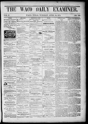 Primary view of object titled 'The Waco Daily Examiner. (Waco, Tex.), Vol. 2, No. 138, Ed. 1, Tuesday, April 14, 1874'.