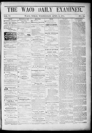 Primary view of object titled 'The Waco Daily Examiner. (Waco, Tex.), Vol. [2], No. 139, Ed. 1, Wednesday, April 15, 1874'.