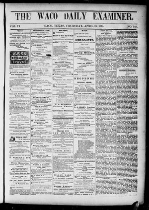 Primary view of object titled 'The Waco Daily Examiner. (Waco, Tex.), Vol. [2], No. 140, Ed. 1, Thursday, April 16, 1874'.
