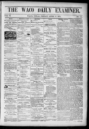 Primary view of object titled 'The Waco Daily Examiner. (Waco, Tex.), Vol. [2], No. 141, Ed. 1, Friday, April 17, 1874'.