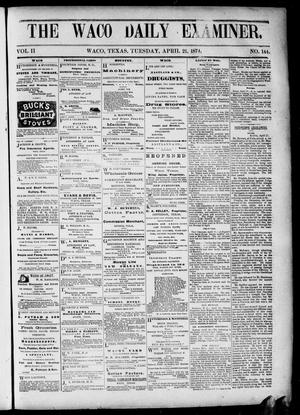 Primary view of object titled 'The Waco Daily Examiner. (Waco, Tex.), Vol. 2, No. 144, Ed. 1, Tuesday, April 21, 1874'.
