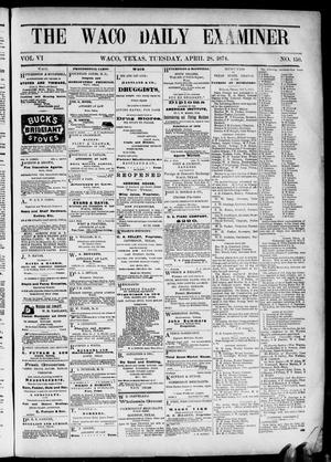 Primary view of object titled 'The Waco Daily Examiner. (Waco, Tex.), Vol. [2], No. 150, Ed. 1, Tuesday, April 28, 1874'.