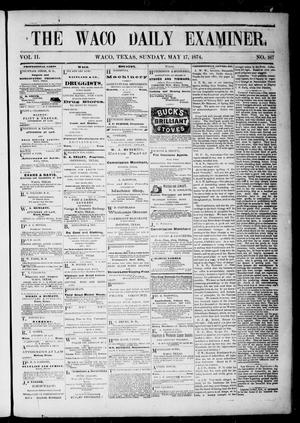Primary view of object titled 'The Waco Daily Examiner. (Waco, Tex.), Vol. 2, No. 167, Ed. 1, Sunday, May 17, 1874'.