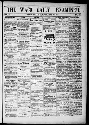 Primary view of object titled 'The Waco Daily Examiner. (Waco, Tex.), Vol. 2, No. 173, Ed. 1, Sunday, May 24, 1874'.