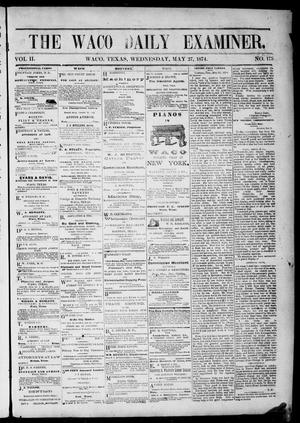 Primary view of object titled 'The Waco Daily Examiner. (Waco, Tex.), Vol. 2, No. 175, Ed. 1, Wednesday, May 27, 1874'.
