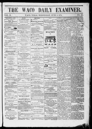 Primary view of object titled 'The Waco Daily Examiner. (Waco, Tex.), Vol. 2, No. 181, Ed. 1, Wednesday, June 3, 1874'.