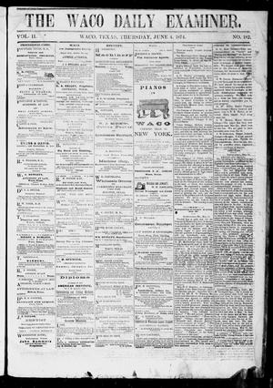 Primary view of object titled 'The Waco Daily Examiner. (Waco, Tex.), Vol. 2, No. 182, Ed. 1, Thursday, June 4, 1874'.