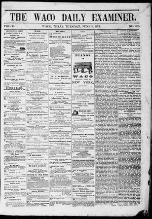 Primary view of object titled 'The Waco Daily Examiner. (Waco, Tex.), Vol. 2, No. 180, Ed. 1, Friday, June 5, 1874'.