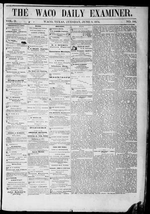 Primary view of object titled 'The Waco Daily Examiner. (Waco, Tex.), Vol. 2, No. 186, Ed. 1, Tuesday, June 9, 1874'.