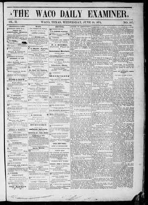 Primary view of object titled 'The Waco Daily Examiner. (Waco, Tex.), Vol. 2, No. 187, Ed. 1, Wednesday, June 10, 1874'.