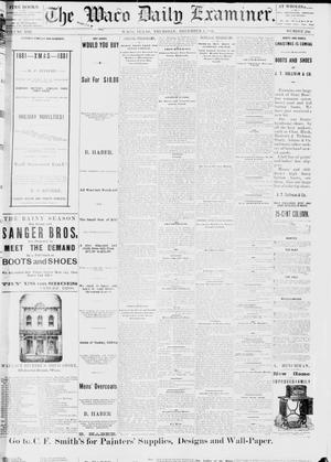 Primary view of object titled 'The Waco Daily Examiner. (Waco, Tex.), Vol. 13, No. 230, Ed. 1, Thursday, December 1, 1881'.
