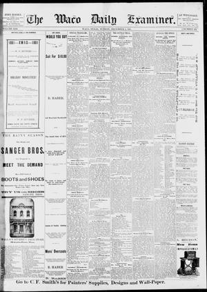 Primary view of object titled 'The Waco Daily Examiner. (Waco, Tex.), Vol. 13, No. 233, Ed. 1, Sunday, December 4, 1881'.
