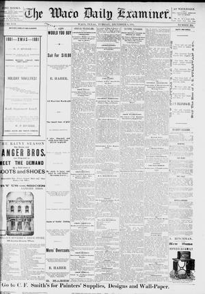Primary view of object titled 'The Waco Daily Examiner. (Waco, Tex.), Vol. 13, No. 234, Ed. 1, Tuesday, December 6, 1881'.