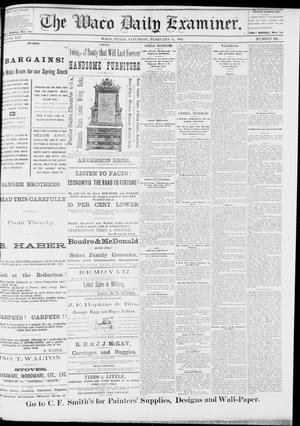 Primary view of object titled 'The Waco Daily Examiner. (Waco, Tex.), Vol. 13, No. 291, Ed. 1, Saturday, February 11, 1882'.