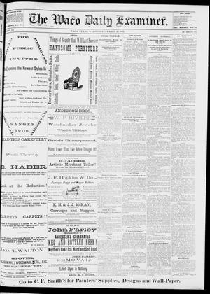 Primary view of object titled 'The Waco Daily Examiner. (Waco, Tex.), Vol. 15, No. 82, Ed. 1, Wednesday, March 22, 1882'.