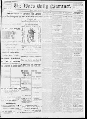 Primary view of object titled 'The Waco Daily Examiner. (Waco, Tex.), Vol. 15, No. 94, Ed. 1, Wednesday, April 5, 1882'.