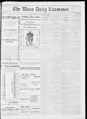Primary view of object titled 'The Waco Daily Examiner. (Waco, Tex.), Vol. 15, No. 99, Ed. 1, Tuesday, April 11, 1882'.