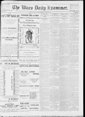 Primary view of object titled 'The Waco Daily Examiner. (Waco, Tex.), Vol. 15, No. 100, Ed. 1, Wednesday, April 12, 1882'.