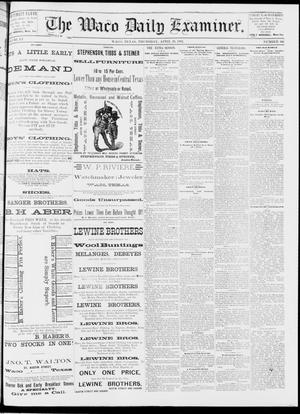 Primary view of object titled 'The Waco Daily Examiner. (Waco, Tex.), Vol. 15, No. 106, Ed. 1, Thursday, April 20, 1882'.