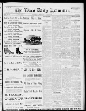 Primary view of object titled 'The Waco Daily Examiner. (Waco, Tex.), Vol. 16, No. 92, Ed. 1, Wednesday, April 4, 1883'.