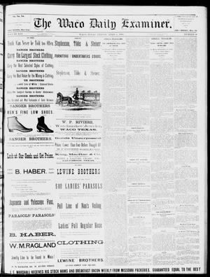 Primary view of object titled 'The Waco Daily Examiner. (Waco, Tex.), Vol. 16, No. 94, Ed. 1, Friday, April 6, 1883'.