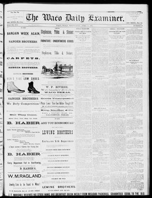 Primary view of object titled 'The Waco Daily Examiner. (Waco, Tex.), Vol. 16, No. 98, Ed. 1, Wednesday, April 11, 1883'.