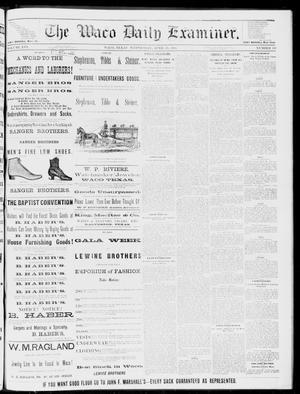 Primary view of object titled 'The Waco Daily Examiner. (Waco, Tex.), Vol. 16, No. 110, Ed. 1, Wednesday, April 25, 1883'.