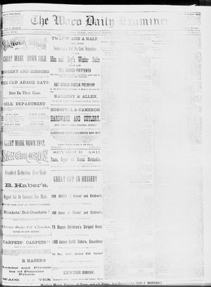 Primary view of object titled 'The Waco Daily Examiner. (Waco, Tex.), Vol. 17, No. 9, Ed. 1, Saturday, January 26, 1884'.