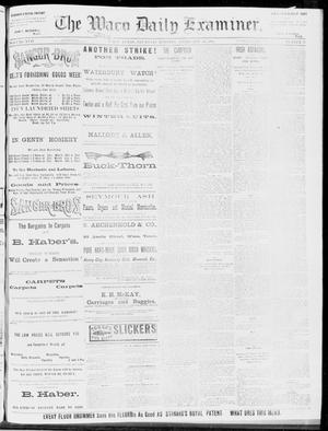 Primary view of object titled 'The Waco Daily Examiner. (Waco, Tex.), Vol. 17, No. 37, Ed. 1, Thursday, February 28, 1884'.