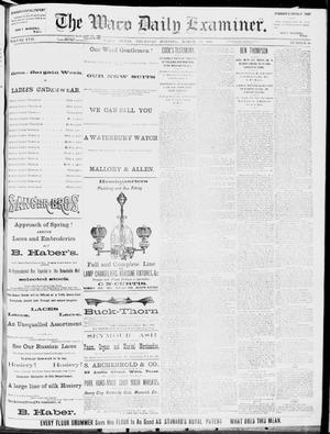 Primary view of object titled 'The Waco Daily Examiner. (Waco, Tex.), Vol. 17, No. 49, Ed. 1, Thursday, March 13, 1884'.