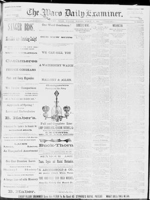 Primary view of object titled 'The Waco Daily Examiner. (Waco, Tex.), Vol. 17, No. 53, Ed. 1, Tuesday, March 18, 1884'.