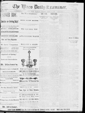 Primary view of object titled 'The Waco Daily Examiner. (Waco, Tex.), Vol. 17, No. 55, Ed. 1, Thursday, March 20, 1884'.