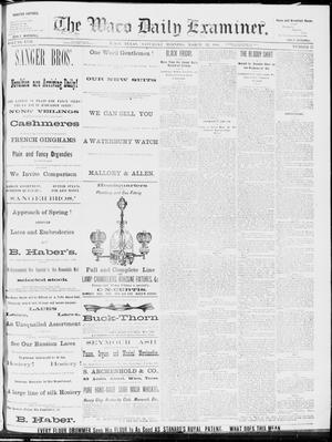 Primary view of object titled 'The Waco Daily Examiner. (Waco, Tex.), Vol. 17, No. 57, Ed. 1, Saturday, March 22, 1884'.
