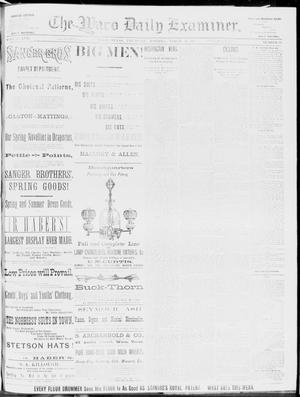 Primary view of object titled 'The Waco Daily Examiner. (Waco, Tex.), Vol. 17, No. 61, Ed. 1, Thursday, March 27, 1884'.