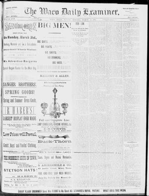 Primary view of object titled 'The Waco Daily Examiner. (Waco, Tex.), Vol. 17, No. 64, Ed. 1, Sunday, March 30, 1884'.
