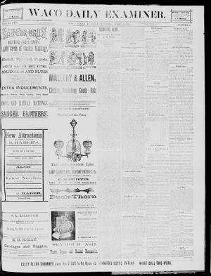 Primary view of object titled 'The Waco Daily Examiner. (Waco, Tex.), Vol. 17, No. 84, Ed. 1, Tuesday, April 22, 1884'.