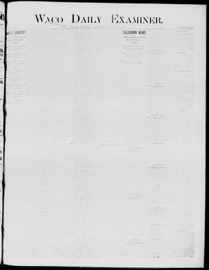 Primary view of object titled 'Waco Daily Examiner. (Waco, Tex.), Vol. 17, No. 293, Ed. 1, Monday, October 6, 1884'.