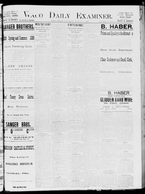 Primary view of object titled 'Waco Daily Examiner. (Waco, Tex.), Vol. 19, No. 95, Ed. 1, Saturday, March 13, 1886'.