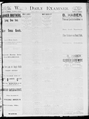 Primary view of object titled 'Waco Daily Examiner. (Waco, Tex.), Vol. 19, No. 101, Ed. 1, Saturday, March 20, 1886'.