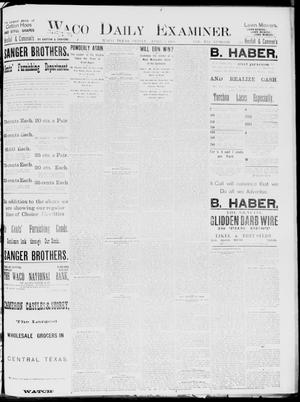 Primary view of object titled 'Waco Daily Examiner. (Waco, Tex.), Vol. 19, No. 118, Ed. 1, Friday, April 9, 1886'.