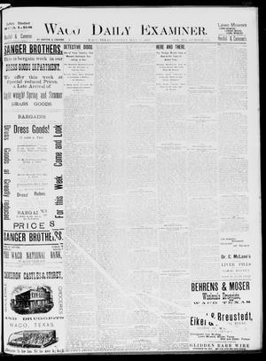 Primary view of Waco Daily Examiner. (Waco, Tex.), Vol. 19, No. 156, Ed. 1, Tuesday, May 25, 1886